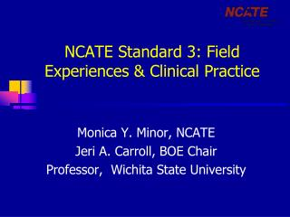 NCATE Standard 3: Field Experiences  Clinical Practice