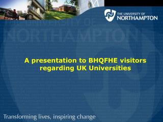 A presentation to BHQFHE visitors  regarding UK Universities