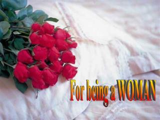 For being a WOMAN