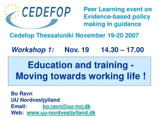 Workshop 1:    Nov. 19      14.30 – 17.00 Education and training -  Moving towards working life !