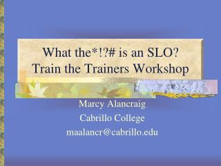 What the*!?# is an SLO? Train the Trainers Workshop