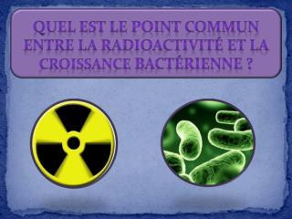 Quel est le point commun entre la radioactivité et la  croissance  bactérienne ?