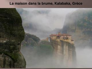 La maison dans la brume, Kalabaka, Grèce