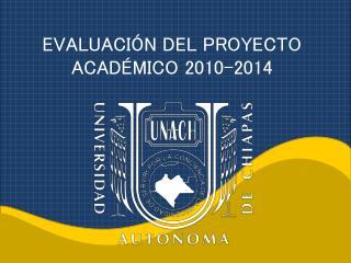 EVALUACIÓN DEL PROYECTO ACADÉMICO 2010-2014