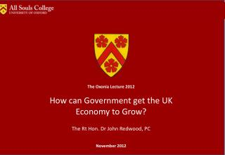 The Oxonia Lecture 2012 How can Government get the UK Economy to Grow?