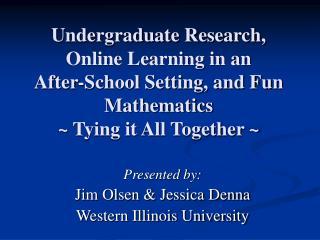 Presented by: Jim Olsen & Jessica Denna Western Illinois University