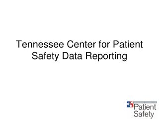 Tennessee Center for Patient Safety Data Reporting