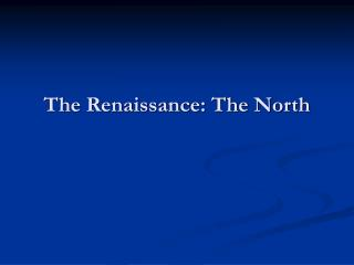 The Renaissance: The North