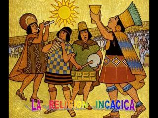 LA   RELIGIÓN   INCACICA