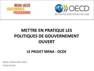 METTRE EN PRATIQUE LES POLITIQUES DE GOUVERNEMENT  OUVERT LE PROJET MENA - OCDE