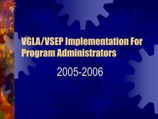 VGLA/VSEP Implementation For Program Administrators