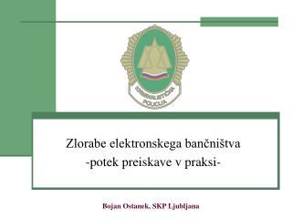 Zlorabe elektronskega bančništva  -potek preiskave v praksi-