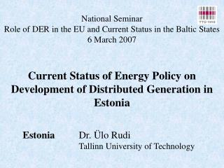 National Seminar  Role of DER in the EU and Current Status in the Baltic States 6 March 2007