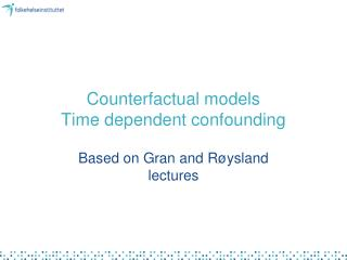 Counterfactual models Time dependent confounding