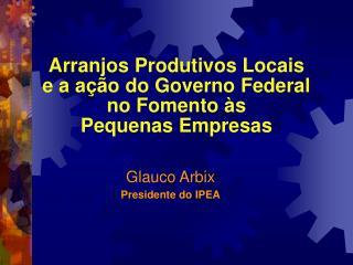 Arranjos Produtivos Locais  e a ação do Governo Federal  no Fomento às  Pequenas Empresas
