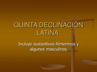 QUINTA DECLINACI�N LATINA: