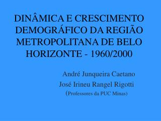 DINÂMICA E CRESCIMENTO DEMOGRÁFICO DA REGIÃO METROPOLITANA DE BELO HORIZONTE - 1960/2000