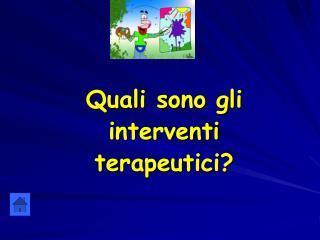 Quali sono gli interventi  terapeutici?
