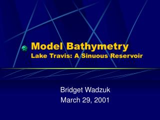 Model Bathymetry Lake Travis: A Sinuous Reservoir
