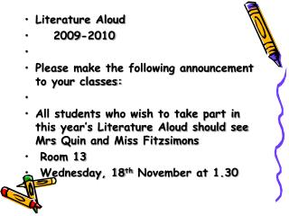 Literature Aloud 	2009-2010 Please make the following announcement to your classes:
