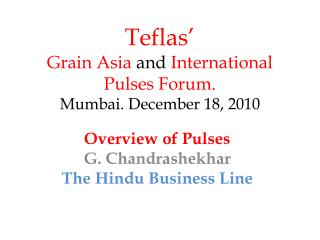 Teflas' Grain Asia  and  International  Pulses Forum.  Mumbai. December 18, 2010