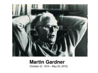 Martin Gardner (October 21, 1914– May 22, 2010)