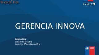 GERENCIA INNOVA Cristian Diaz Subdirector Ejecutivo Montevideo, 20 de octubre de 2014