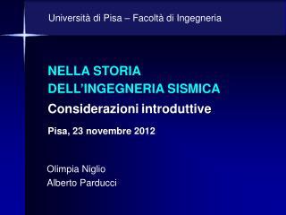 NELLA STORIA DELL'INGEGNERIA SISMICA Considerazioni introduttive Pisa, 23 novembre 2012