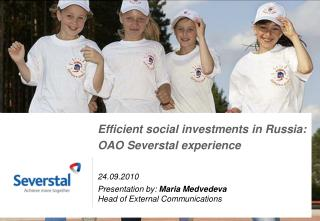 Efficient social investments in Russia:  OAO Severstal experience 2 4.09 . 2010