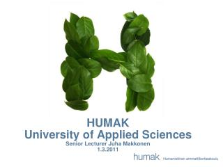 HUMAK  University of Applied Sciences Senior Lecturer Juha Makkonen 1.3.2011