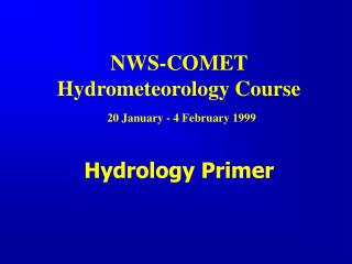 NWS-COMET  Hydrometeorology Course 20 January - 4 February 1999