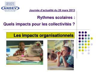 Journée d'actualité du 28 mars 2013 Rythmes scolaires : Quels impacts pour les collectivités ?