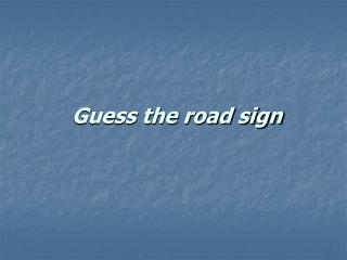 Guess the road sign