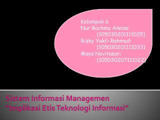 """Sistem Informasi Managemen """" Implikasi Etis Teknologi Informasi """""""