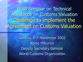 WTO Seminar on Technical Assistance on Customs Valuation Challenge to implement the Agreement on Customs Valuation