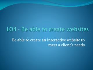 LO4 - Be  able to create websites