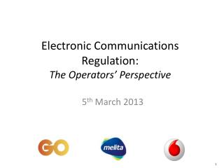 Electronic Communications Regulation:  The Operators' Perspective