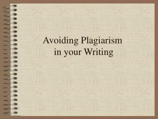 Avoiding Plagiarism  in your Writing