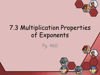7.3 Multiplication Properties of Exponents