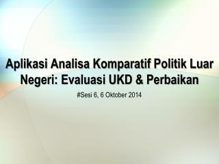 Aplikasi Analisa Komparatif Politik Luar Negeri: Evaluasi UKD & Perbaikan