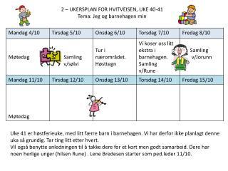 2 – UKERSPLAN FOR HVITVEISEN, UKE 40-41 Tema: Jeg og barnehagen min