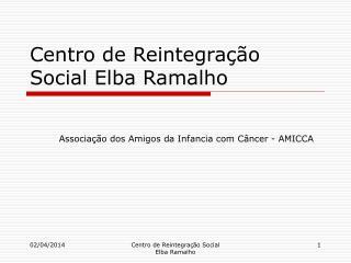 Centro de Reintegra  o Social Elba Ramalho