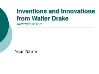 Inventions and Innovations from Walter Drake wdrake