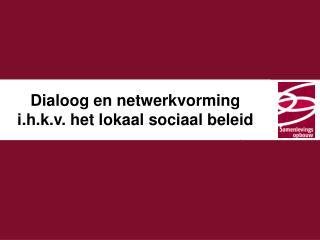 Dialoog en netwerkvorming  i.h.k.v. het lokaal sociaal beleid