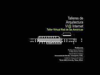 Talleres de   Arquitectura Ví @  Internet Taller Virtual Red de las Américas