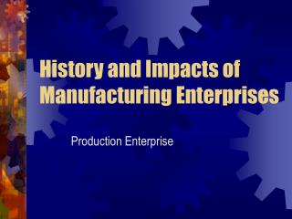 History and Impacts of Manufacturing Enterprises