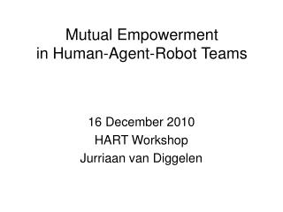 Mutual Empowerment  in Human-Agent-Robot Teams