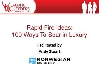 Rapid Fire Ideas:  100 Ways To Soar in Luxury