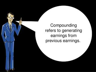 Compounding  refers to generating earnings�from previous earnings.�
