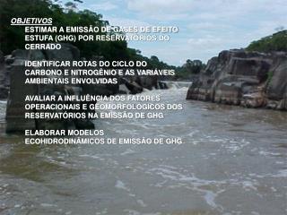 OBJETIVOS ESTIMAR A EMISSÃO DE GASES DE EFEITO ESTUFA (GHG) POR RESERVATÓRIOS DO CERRADO